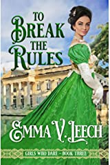 To Break the Rules (Girls Who Dare Book 3) Kindle Edition
