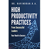 High Productivity Practices from Successful Leaders: Your Road to Success
