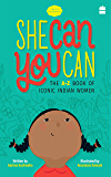 She Can You Can: The A-Z Book of Iconic Indian Women (Timeless Biographies 1)
