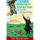 Shaye and Grandad's Amazing Flying Machine. The Ride Of a Lifetime.: A funny Illustrated Adventure book for boys of all ages.