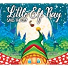 Little Elf Ray - Saves The Day (Little Christmas Series Book 1)