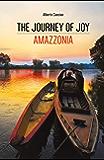 The Journey of Joy. Amazzonia (Italian Edition)