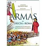 Armas de Grecia y Roma: Forjaron la historia de la antigüedad clásica