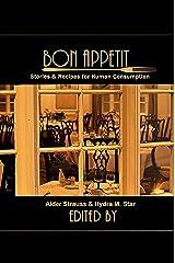 Bon Appetit: Stories & Recipes for Human Consumption Kindle Edition
