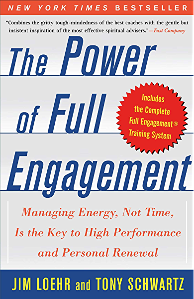 The Power of Full Engagement: Managing Energy, Not Time, is