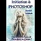 Initiation à Photoshop: Découvrez les bases de Photoshop en 1 heure !