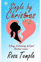 Single by Christmas: A funny, heart warming, feel good, Christmas romance Kindle Edition