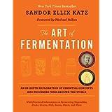 The Art of Fermentation: The original guide to fermentation; from kraut, kombucha, kimchi to cider, wine, koji, miso…