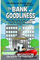 The Bank of Goodliness: Shadeys Bank needs to clean up its image, a country vicar needs a new career. It could be a match made in heaven. Or Hell. Kindle Edition