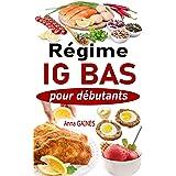 Régime IG bas pour débutants: Guide pratique de la cuisine IG bas super facile avec 45 recettes IG bas pour tous les jours ;