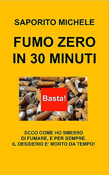 Fumo Zero In 30 Minuti Ecco Come Ho Smesso Di Fumare E Per Sempre Il Desiderio E Morto Da Tempo Ebook Saporito Michele Amazon It Kindle Store