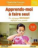 Apprends-moi à faire seul : La pédagogie Montessori expliquée aux parents