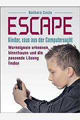 Escape: Kinder, raus aus der Computersucht! Warnsignale erkennen, hinschauen und die passende Lösung finden Kindle Ausgabe