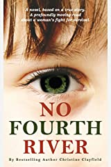 No Fourth River. A Novel Based on a True Story. A profoundly moving read about a woman's fight for survival. Kindle Edition