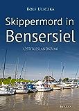 Skippermord in Bensersiel. Ostfrieslandkrimi (Die Kommissare Bert Linnig und Nina Jürgens ermitteln 9)