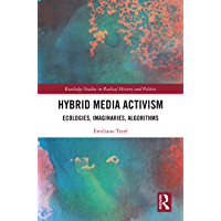 Hybrid Media Activism: Ecologies, Imaginaries, Algorithms (Routledge Studies in Radical History and Politics) (English…