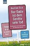 Der Dativ ist dem Genitiv sein Tod Folge 4-6: Ein Wegweiser durch den Irrgarten der deutschen Sprache - Folge 4-6 in einem Band