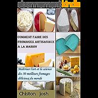 Comment faire des fromages artisanaux à la maison: Maîtriser l'art et la science des 50 meilleurs fromages délicieux du…