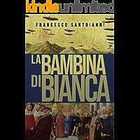 La bambina di Bianca: Una eresia che si perpetua da secoli, una multinazionale farmaceutica disposta a tutto per carpire…