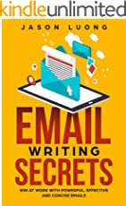 Email Writing Secrets: Win at Work with Powerful, Effective, and Concise Emails