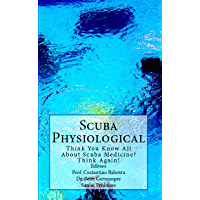 Scuba Physiological: Think You Know All About Scuba Medicine? Think again! (The Scuba Series Book 5) (English Edition)