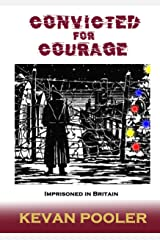 Convicted for Courage: Imprisoned in Britain Kindle Edition