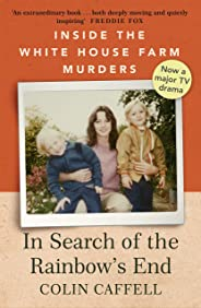 In Search of the Rainbow's End: Inside the White House Farm Murders