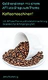 Geld verdienen mit einem Affiliate-Shop zum Thema Kaffeemaschinen: Inkl. Affiliate-Theme und Installationsanleitung - besonders für Anfänger geeignet!