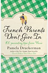 French Parents Don't Give In: 100 parenting tips from Paris Paperback