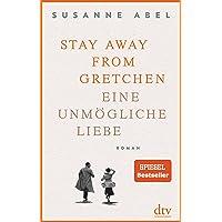 Stay away from Gretchen: Eine unmögliche Liebe, Roman