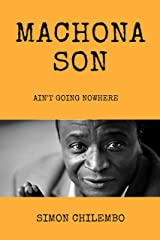 Machona Son: ain't going nowhere Kindle Edition