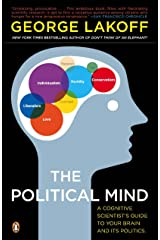 The Political Mind: A Cognitive Scientist's Guide to Your Brain and Its Politics (English Edition) Kindle Ausgabe