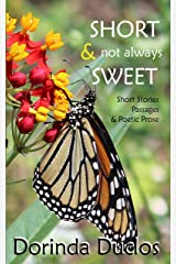 Short & not always Sweet: Short Stories, Passages & Poetic Prose Kindle Edition