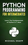 Python: Programming for Intermediates: Learn the Fundamentals of Python in 7 Days (English Edition)