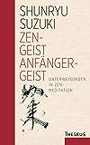 Zen - Geist   Anfänger - Geist: Unterweisungen in Zen-Meditation (German Edition)