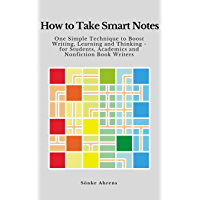 How to Take Smart Notes: One Simple Technique to Boost Writing, Learning and Thinking – for Students, Academics and…