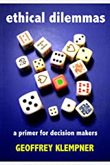 Ethical Dilemmas: A primer for decision makers Kindle Edition