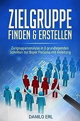 Zielgruppe finden & Zielgruppen erstellen: Zielgruppenanalyse in 3 grundlegenden Schritten zur Buyer Persona mit Anleitung Kindle Ausgabe