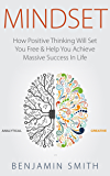 MINDSET: How Positive Thinking Will Set You Free & Help You Achieve Massive Success In Life (English Edition)