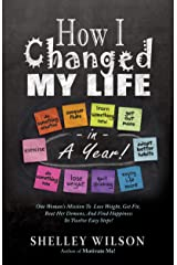 How I Changed My Life in a Year! Kindle Edition