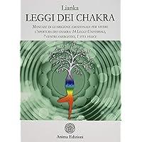 Leggi dei chakra. Manuale di guarigione emozionale per vivere l'apertura dei chakra: 14 leggi universali, 7 centri energetici, 1 vita felice