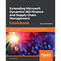 Extending Microsoft Dynamics 365 Finance and Supply Chain Management Cookbook: Create and extend secure and scalable ERP solutions to improve business processes, 2nd Edition