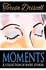 Moments : A collection of short stories Kindle Edition