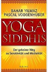 Yoga Siddhis: Der geheime Weg zu Sensitivität und Medialität Kindle Ausgabe