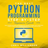 The Best Python Programming Step-by-Step Beginners Guide: Easily Master Software Engineering with Machine Learning, Data…