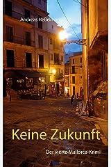 Keine Zukunft: Der vierte Mallorca-Krimi Kindle Ausgabe