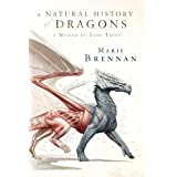 A Natural History of Dragons: A Memoir by Lady Trent (The Lady Trent Memoirs, 1)