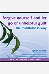 Forgive yourself and let go of unhelpful guilt the Mindfulness Way (The Mindfulness Collection) Audio CD