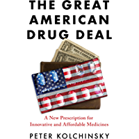The Great American Drug Deal: A New Prescription for Innovative and Affordable Medicines (English Edition)