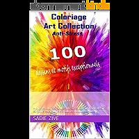 Coloriage Art Collection Anti-Stress: Album de coloriage adulte anti-stress contenant 100 dessins et motifs…